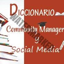 Diccionario Community Manager y Social Media